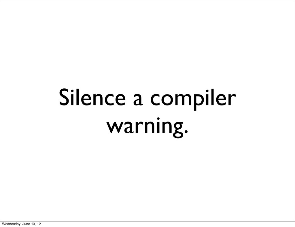 Silence a compiler warning. Wednesday, June 13,...