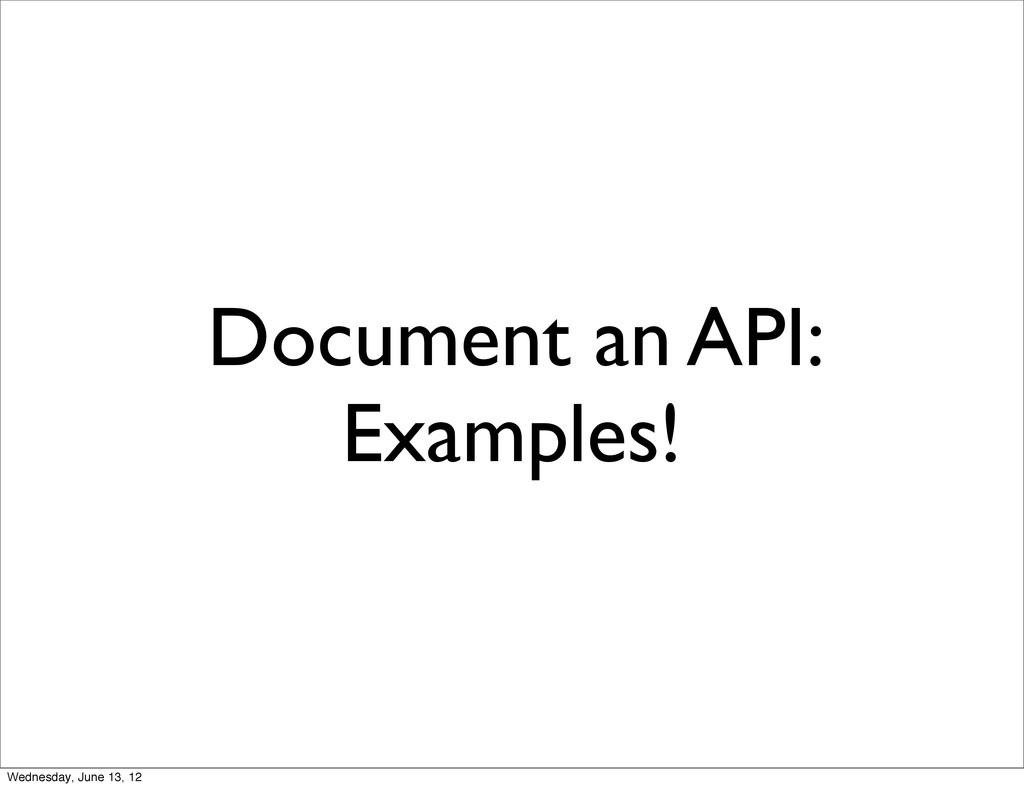 Document an API: Examples! Wednesday, June 13, ...