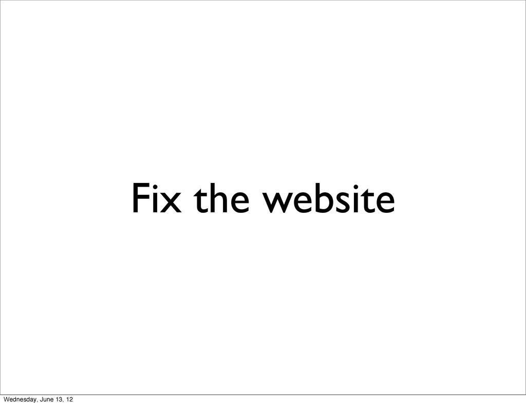 Fix the website Wednesday, June 13, 12