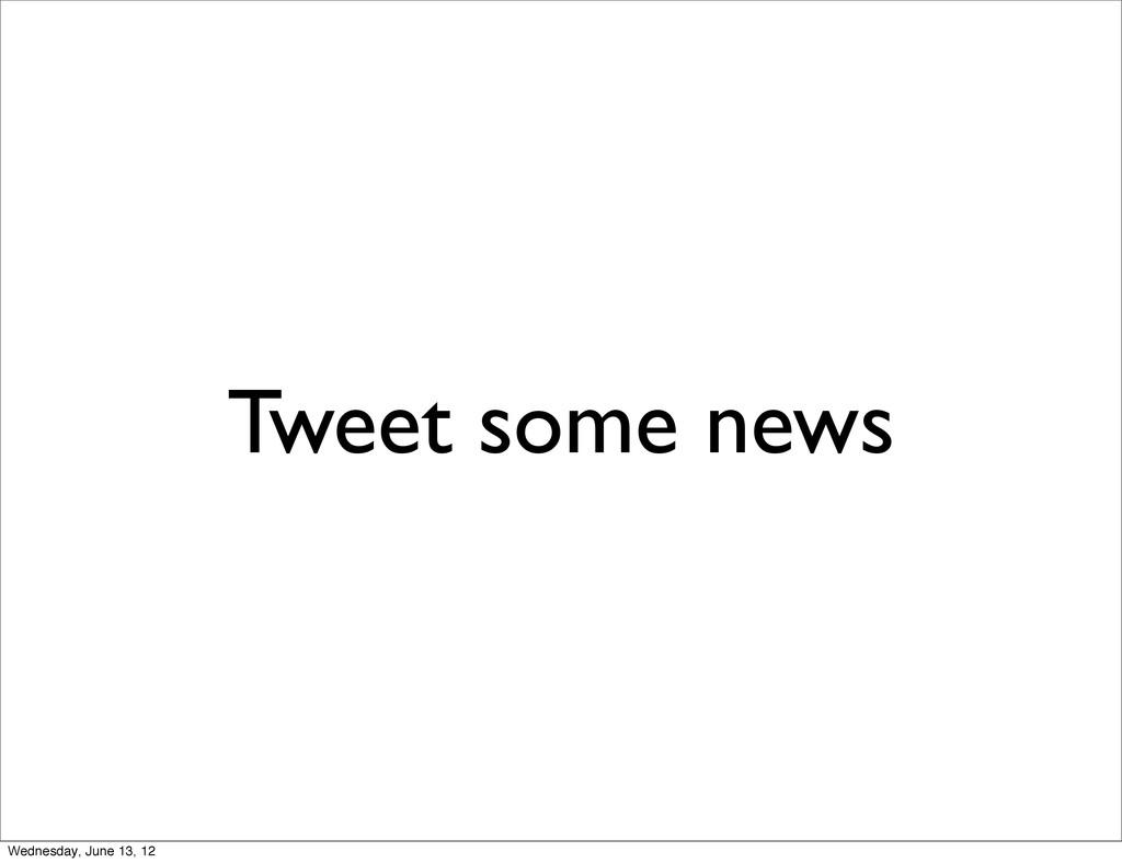 Tweet some news Wednesday, June 13, 12