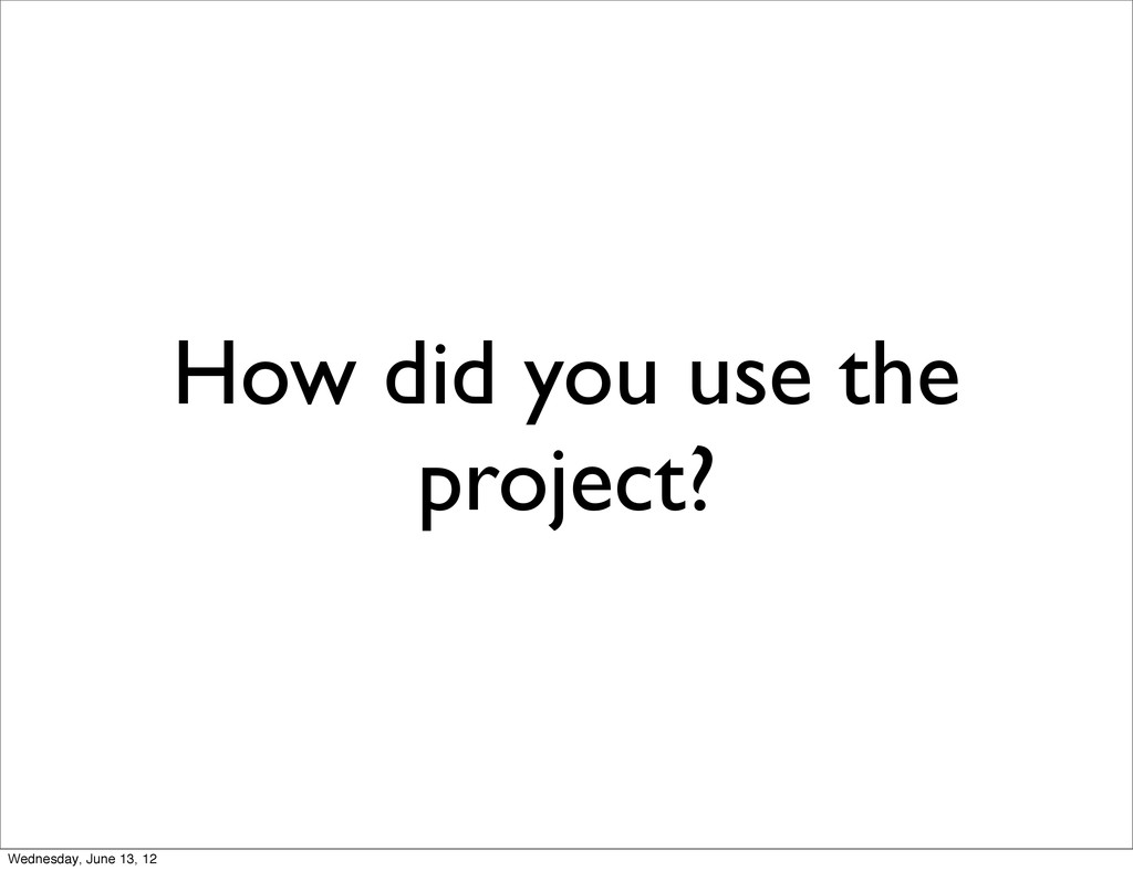 How did you use the project? Wednesday, June 13...