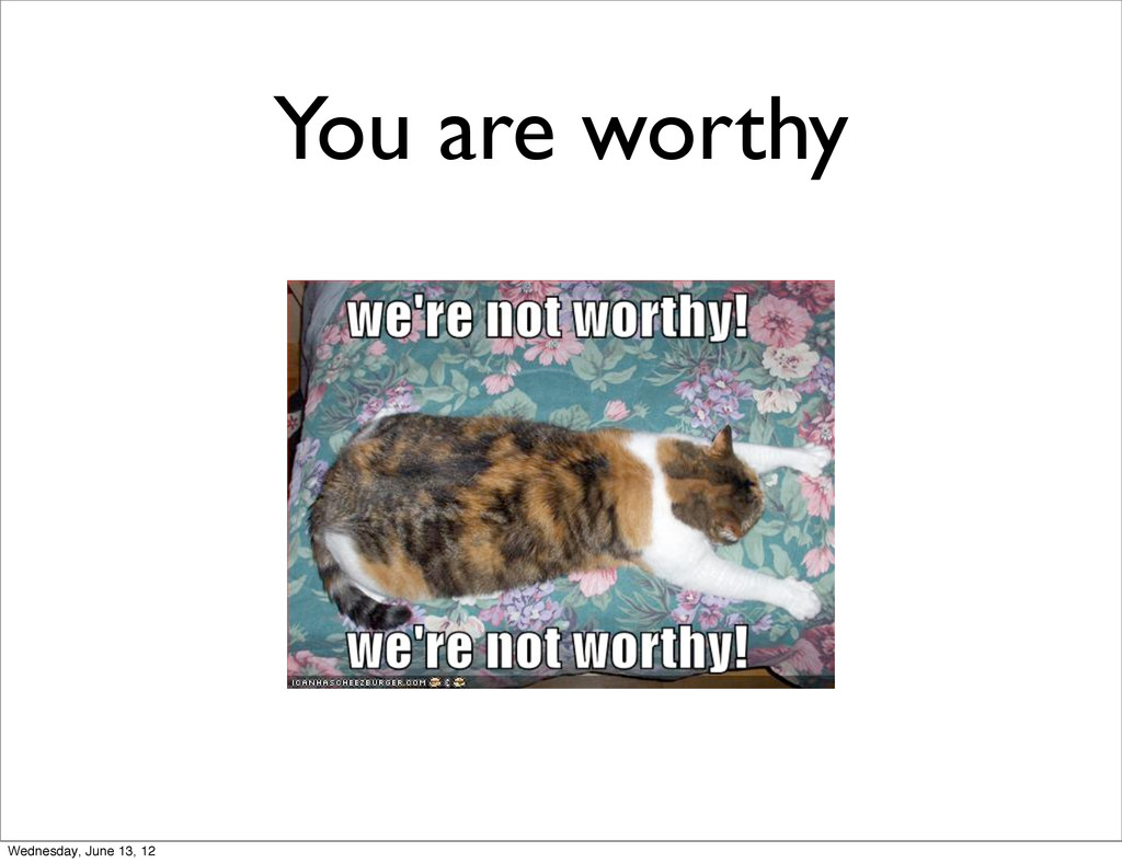 You are worthy Wednesday, June 13, 12