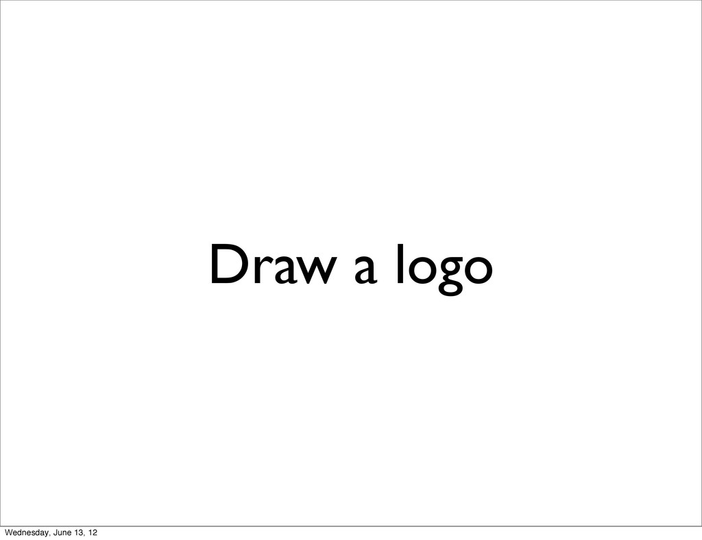 Draw a logo Wednesday, June 13, 12