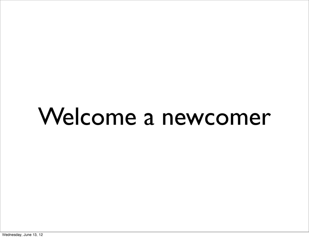 Welcome a newcomer Wednesday, June 13, 12