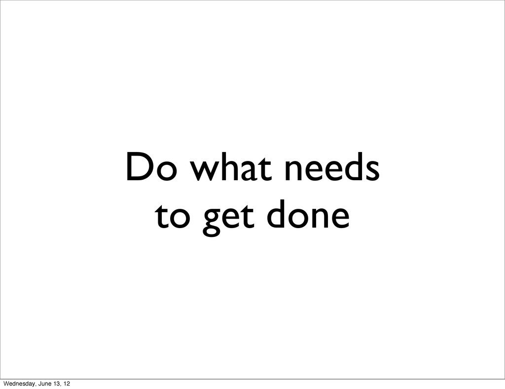 Do what needs to get done Wednesday, June 13, 12