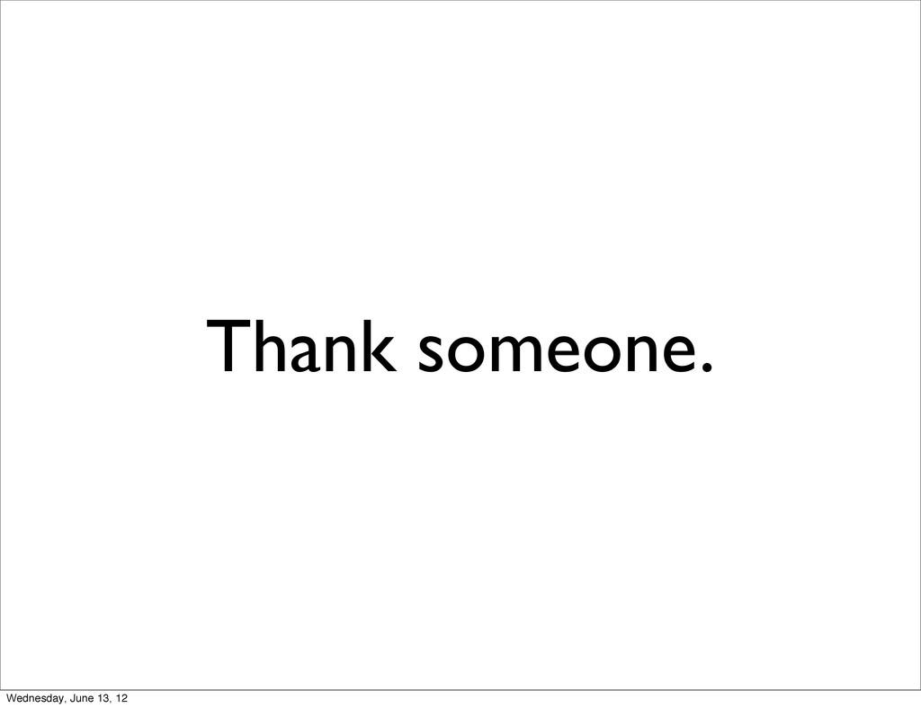 Thank someone. Wednesday, June 13, 12