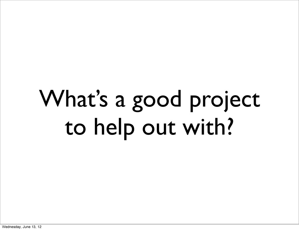What's a good project to help out with? Wednesd...