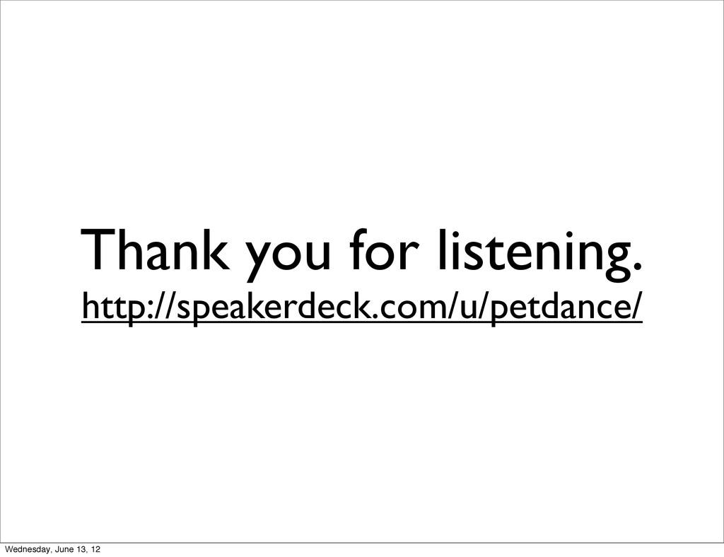 Thank you for listening. http://speakerdeck.com...