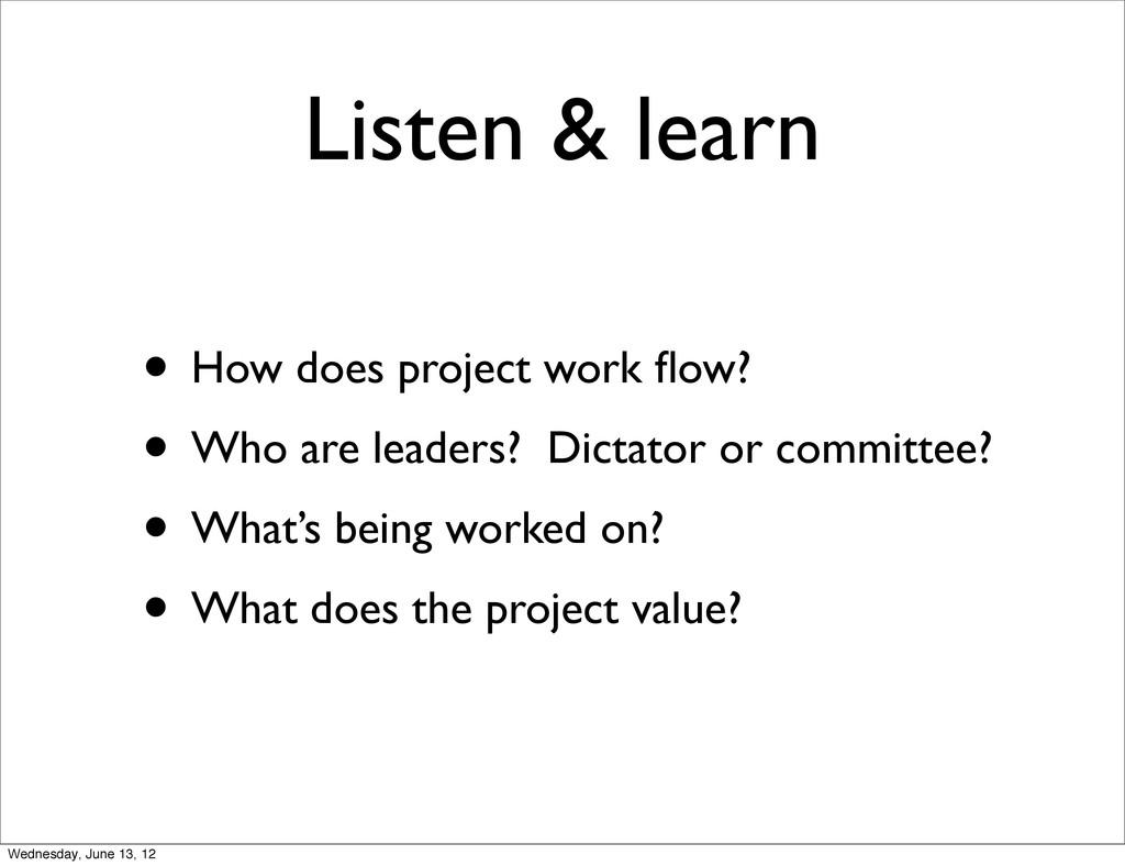 Listen & learn • How does project work flow? • W...
