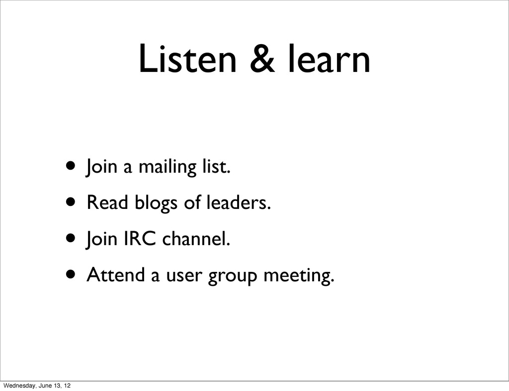 Listen & learn • Join a mailing list. • Read bl...