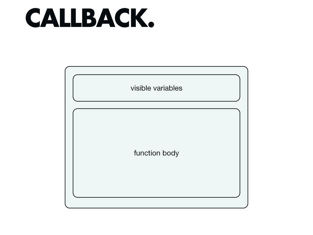 CALLBACK. function body visible variables