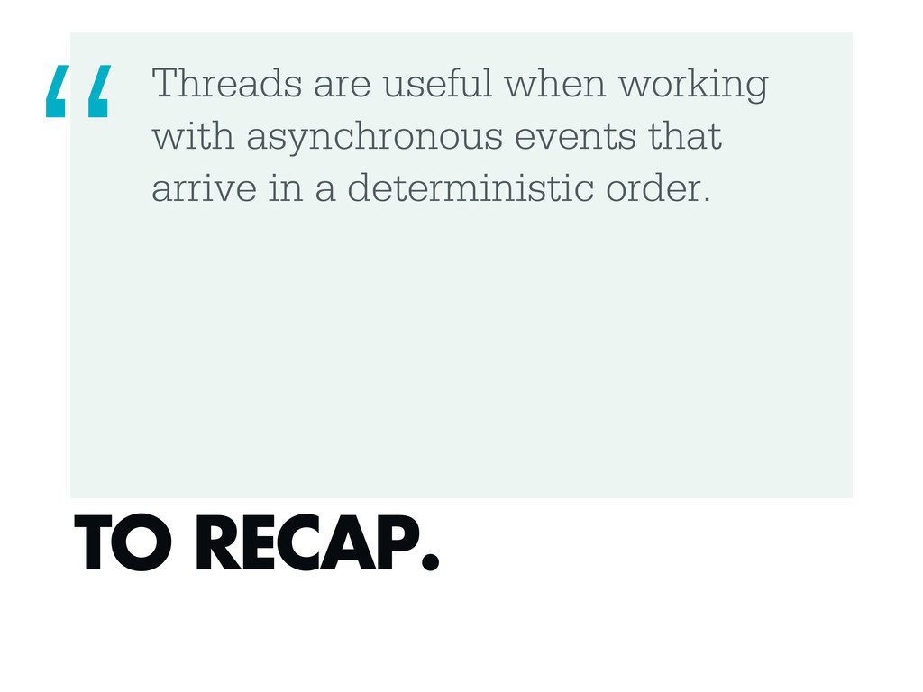 Threads are useful when working with asynchrono...