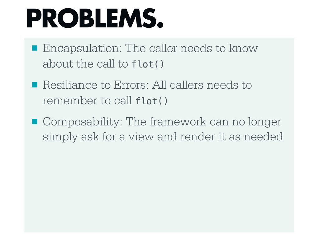 ■ Encapsulation: The caller needs to know about...