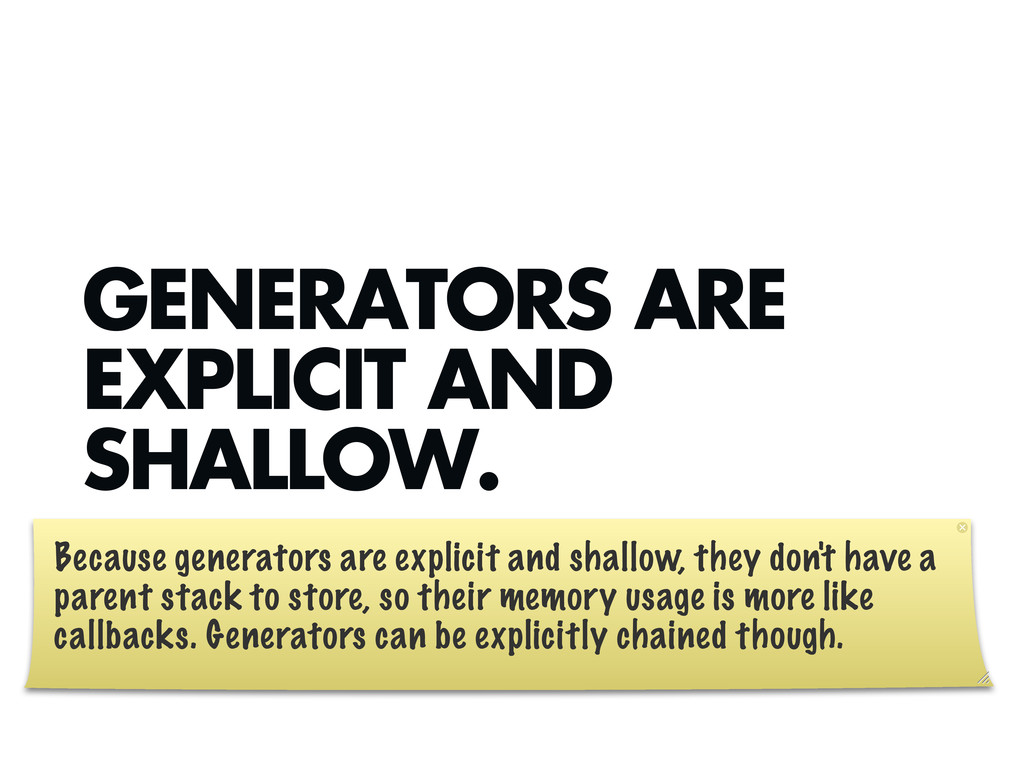 GENERATORS ARE EXPLICIT AND SHALLOW. Because ge...