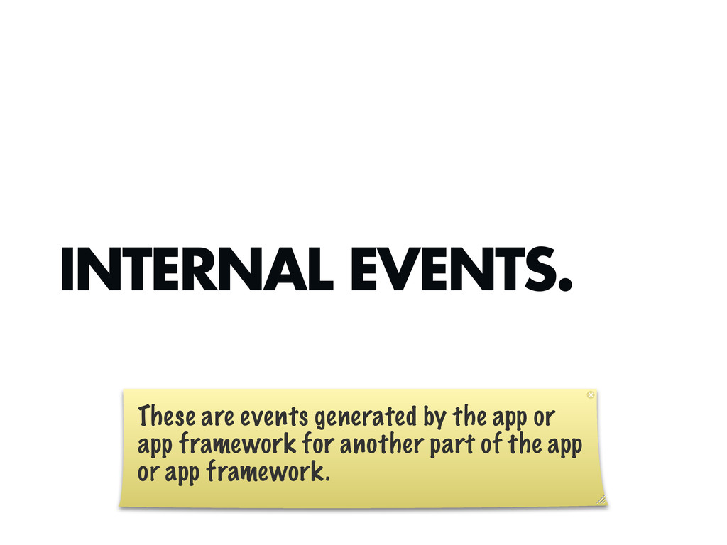 INTERNAL EVENTS. These are events generated by ...