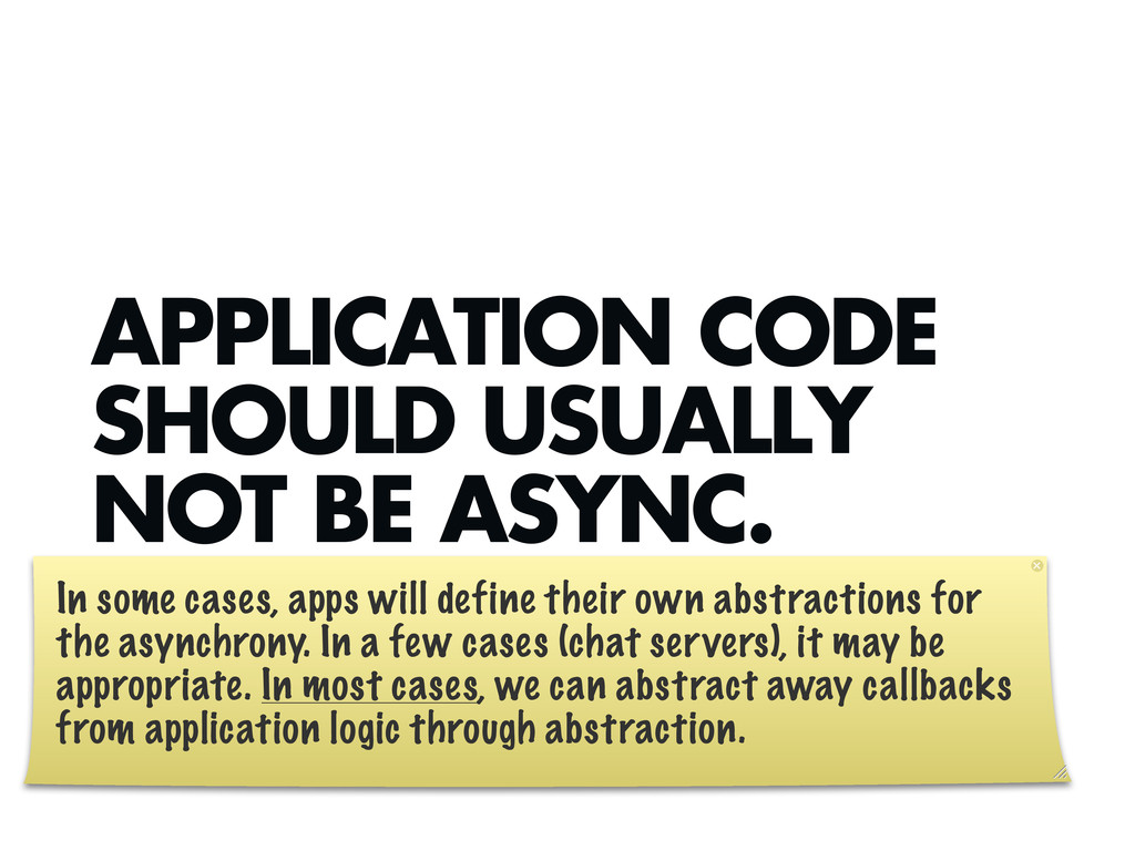 APPLICATION CODE SHOULD USUALLY NOT BE ASYNC. I...
