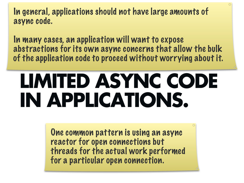 LIMITED ASYNC CODE IN APPLICATIONS. In general,...
