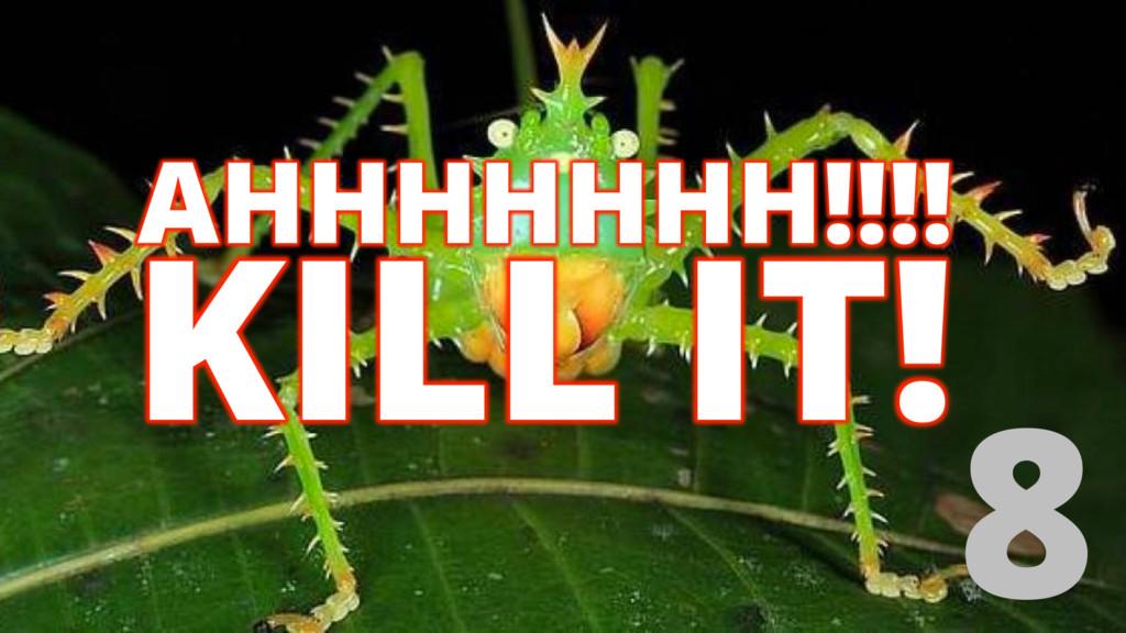 KILL IT! 8 AHHHHHHH!!!!