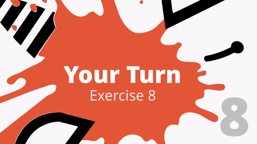 Your Turn 8 Exercise 8