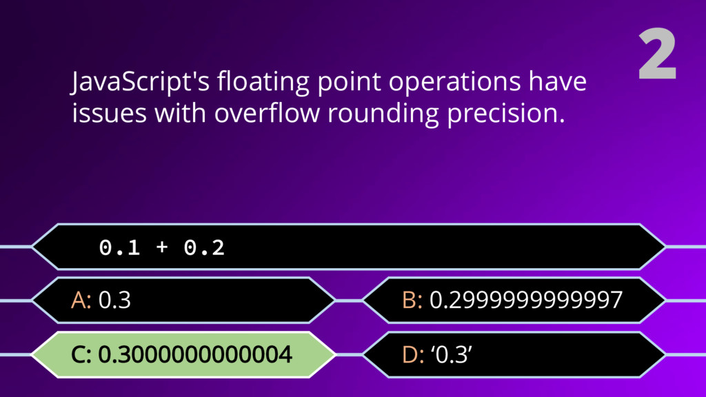 2 JavaScript's floating point operations have i...
