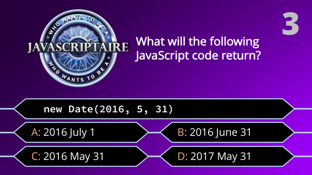 new Date(2016, 5, 31) C: 2016 May 31 What will ...