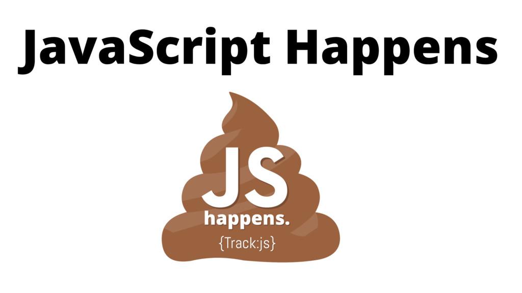 JavaScript Happens