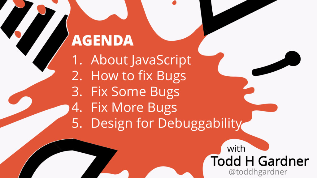 AGENDA 1. About JavaScript 2. How to fix Bugs 3...