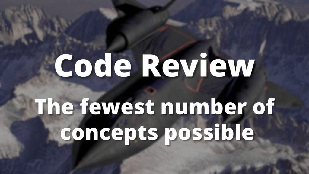 The fewest number of concepts possible Code Rev...