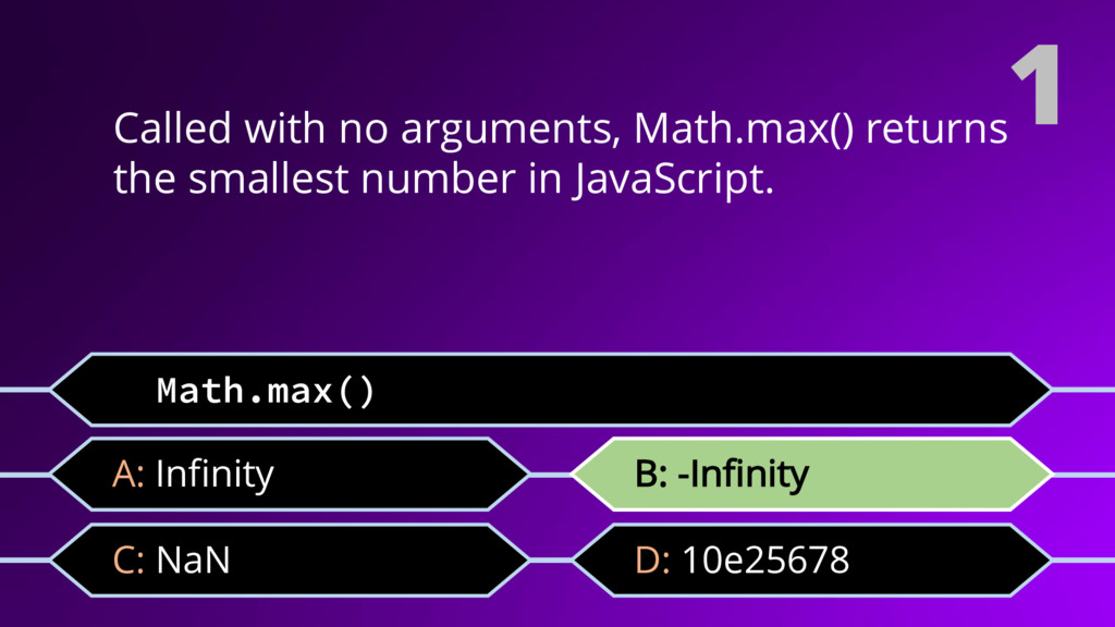 1 Called with no arguments, Math.max() returns ...