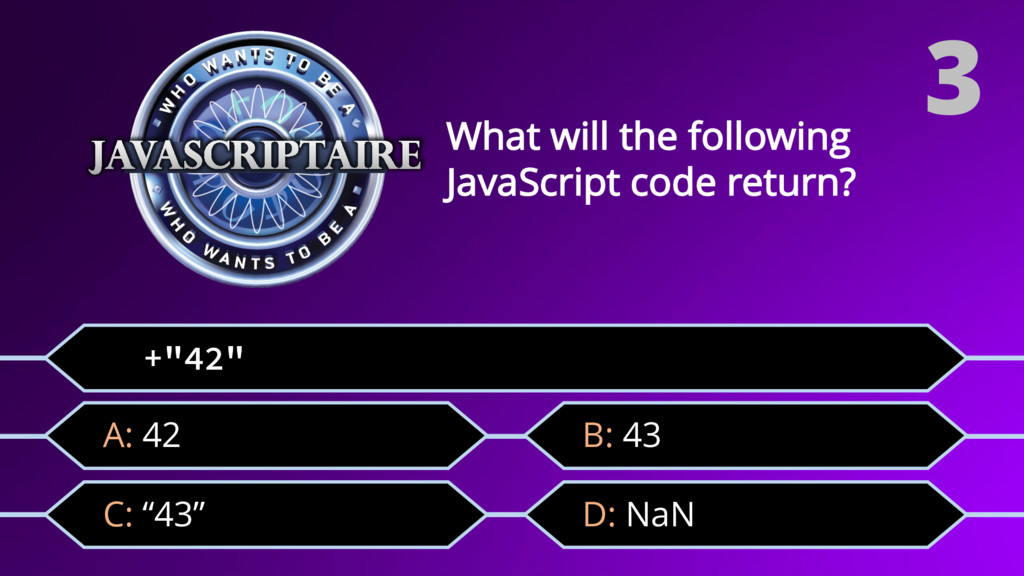 """+""""42"""" C: """"43"""" What will the following JavaScrip..."""