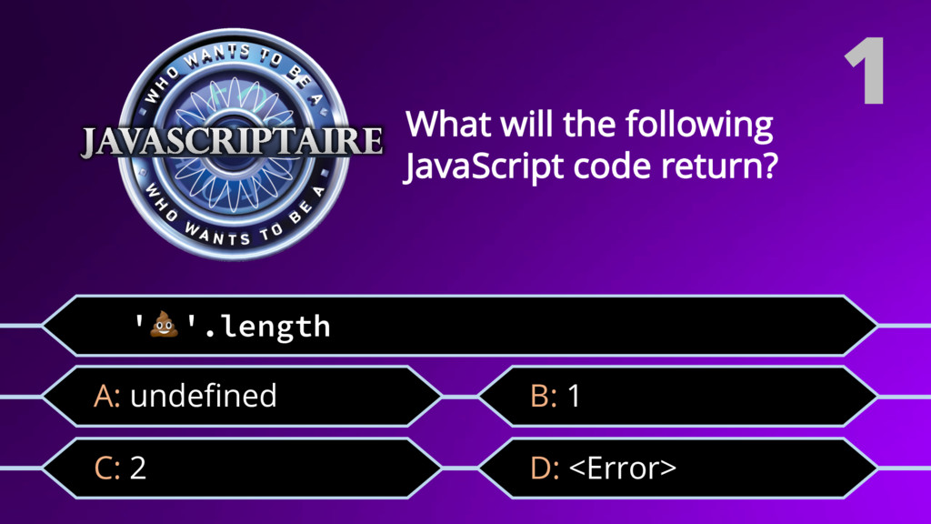 ''.length C: 2 What will the following JavaScri...