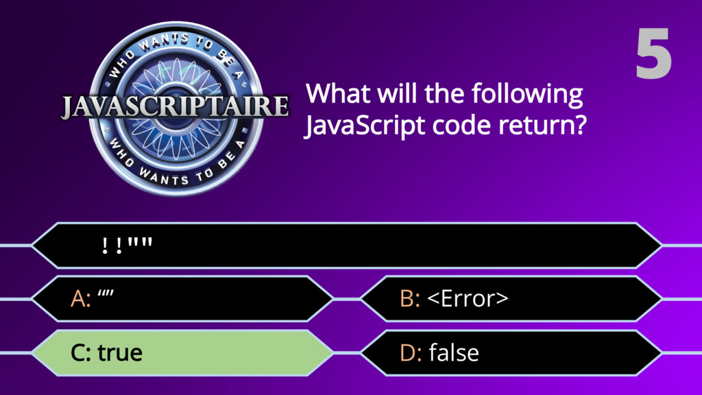 """!!"""""""" C: true What will the following JavaScript..."""