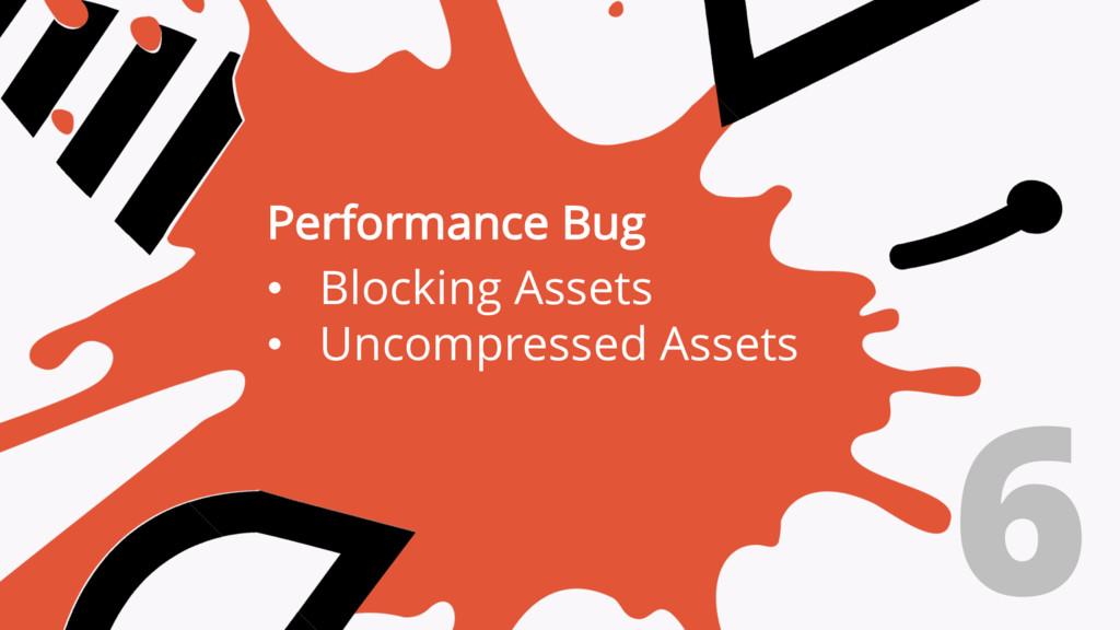 Performance Bug • Blocking Assets • Uncompresse...