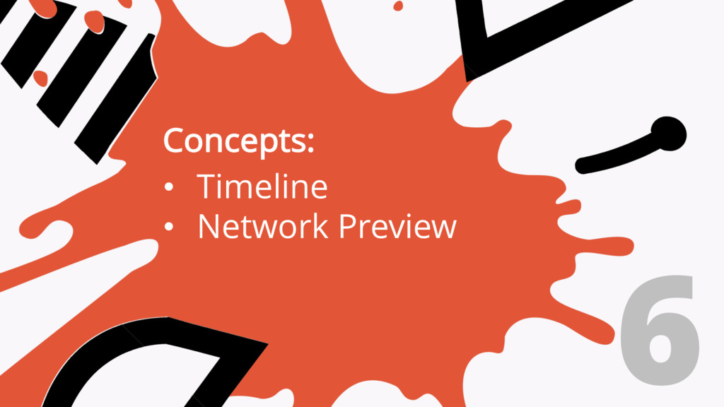 6 Concepts: • Timeline • Network Preview