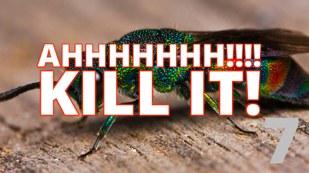 KILL IT! 7 AHHHHHHH!!!!