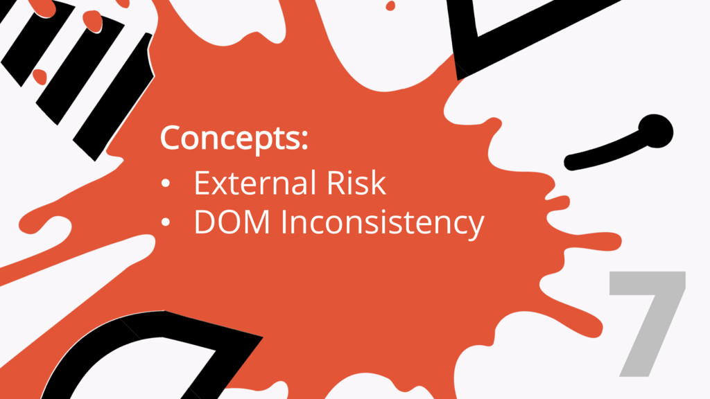 7 Concepts: • External Risk • DOM Inconsistency