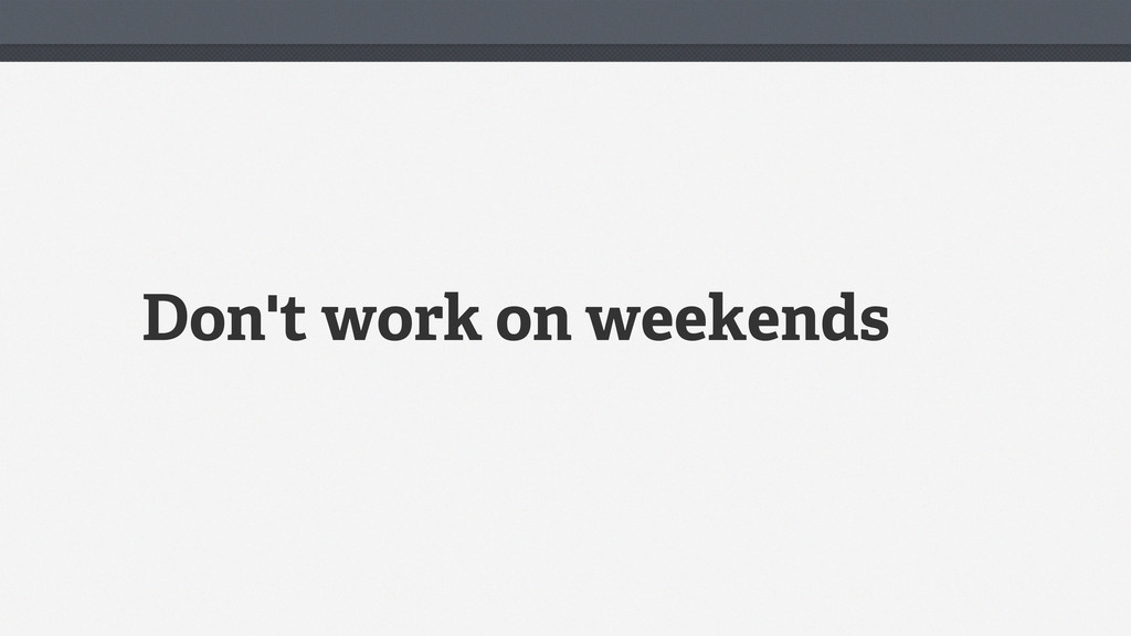 Don't work on weekends