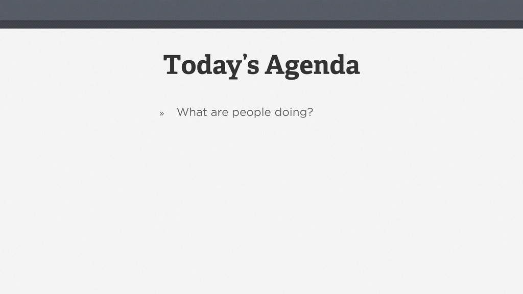 Today's Agenda » What are people doing?