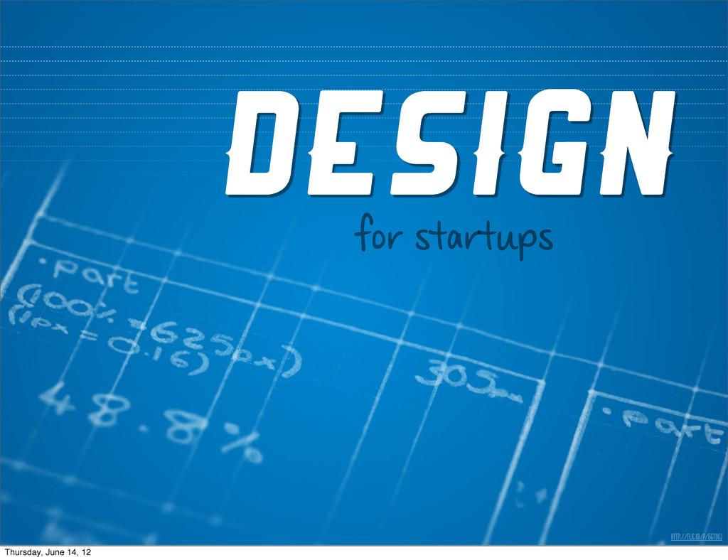 hT://fI.K/p/61x DESIGN for startups Thu...