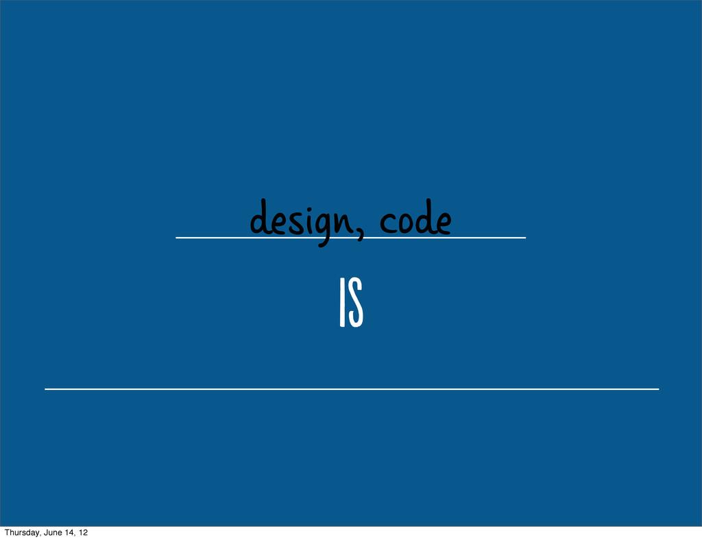 design, code i Thursday, June 14, 12