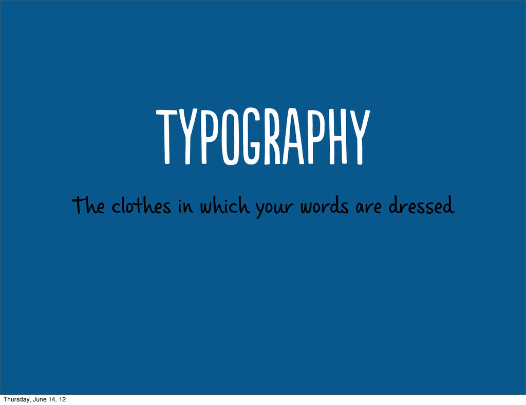 The clothes in which your words are dresed Ty...