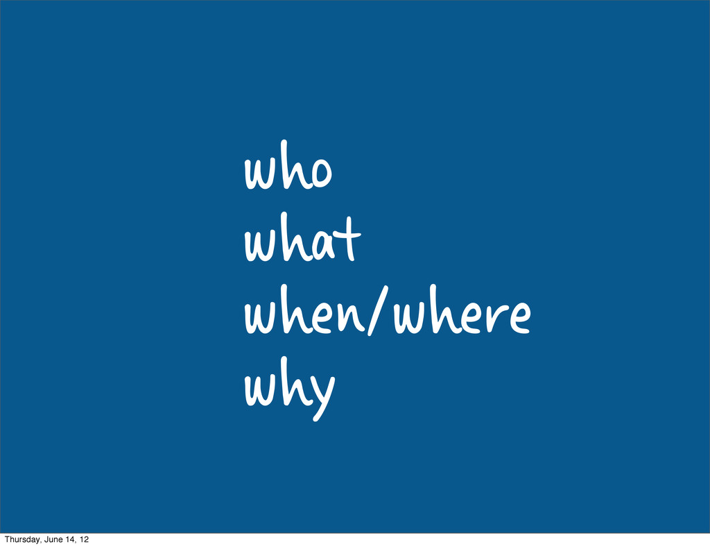 who what when/where why Thursday, June 14, 12