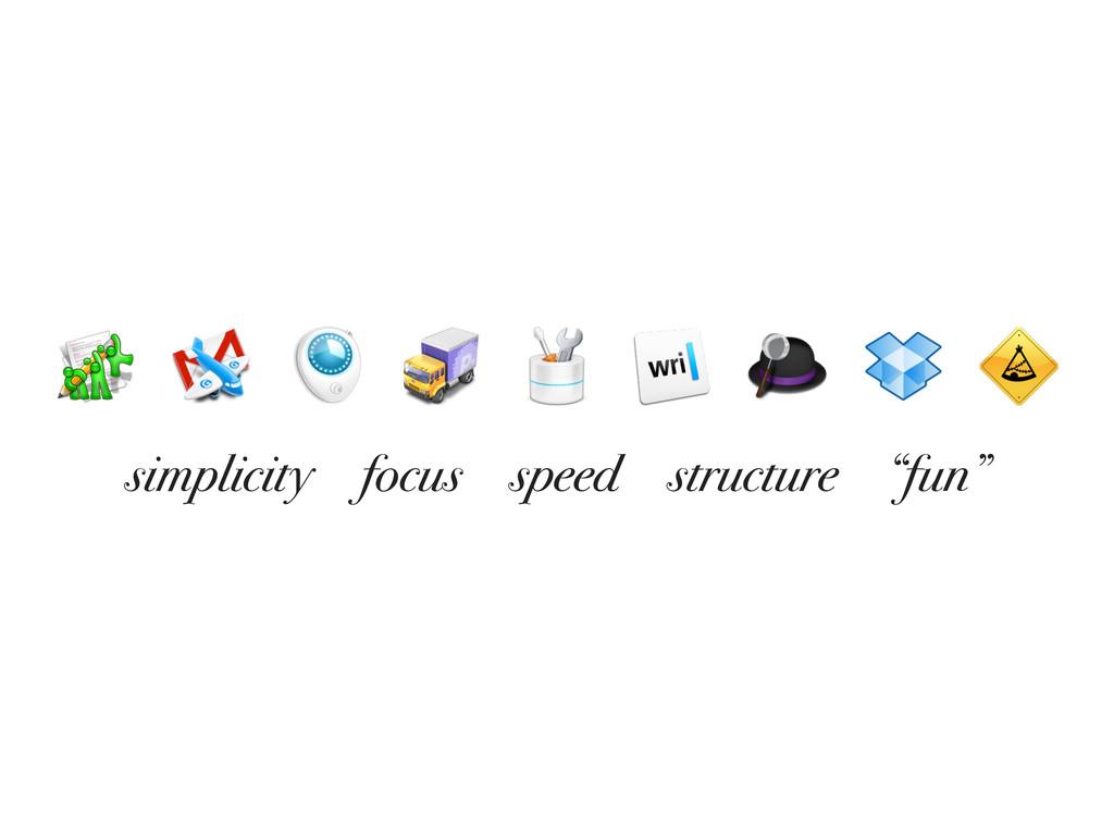 "simplicity focus speed structure ""fun"""