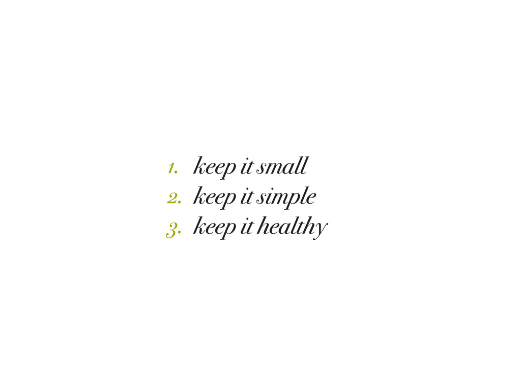 keep it small keep it simple keep it healthy 1....