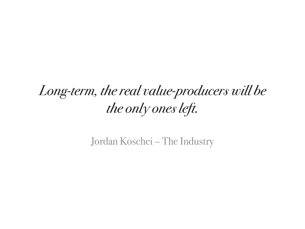 Long-term, the real value-producers will be the...