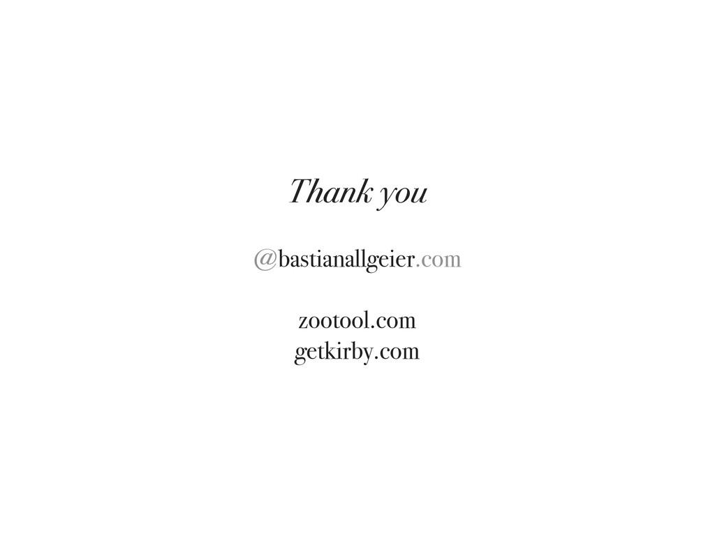 Thank you @bastianallgeier.com zootool.com getk...