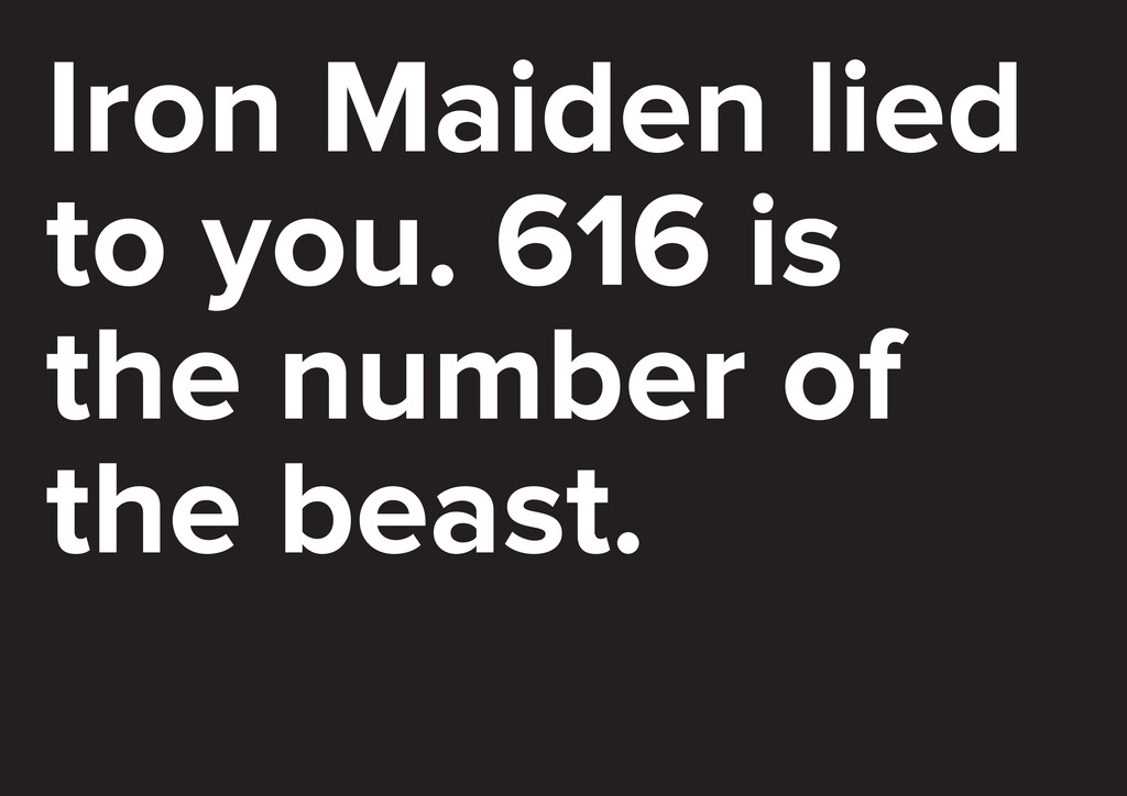 Iron Maiden lied to you. 616 is the number of t...