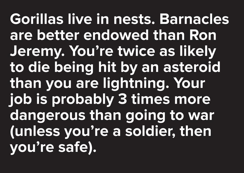 Gorillas live in nests. Barnacles are better en...