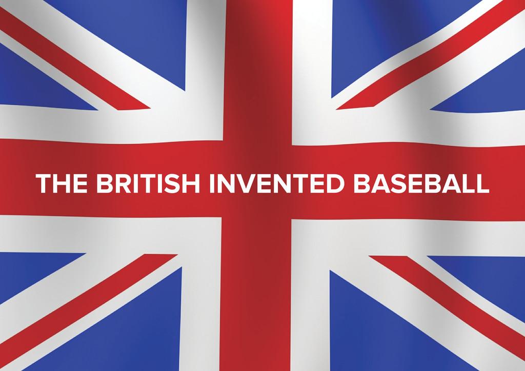 THE BRITISH INVENTED BASEBALL