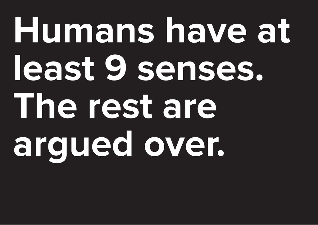 Humans have at least 9 senses. The rest are arg...